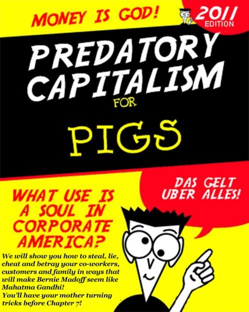 PREDATORY CAPITALISM FOR PIGS