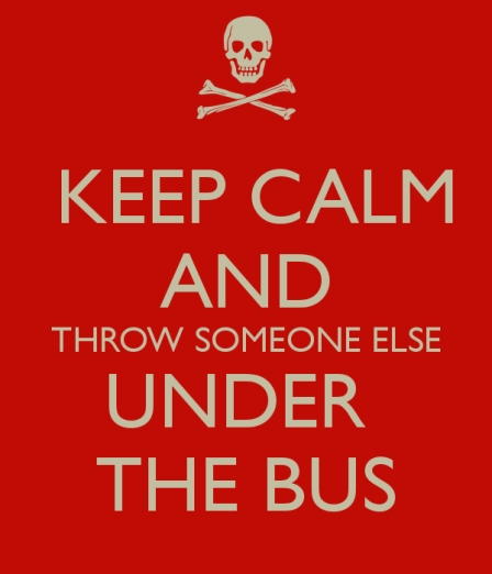 keep-calm-and-throw-someone-else-under-the-bus